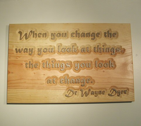 When you change the way you look at things, the things you look at change. Dr. Wayne Dyer
