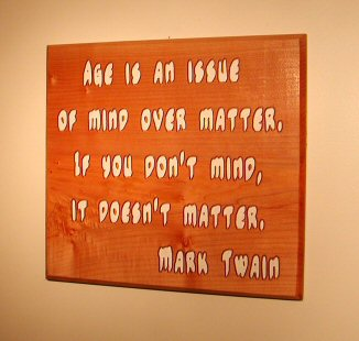 Age is an issue of mind over matter - Mark Twain